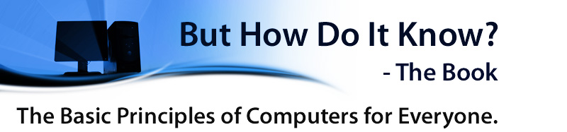 But How Do It Know? - The Basic Principles of Computers for Everyone.